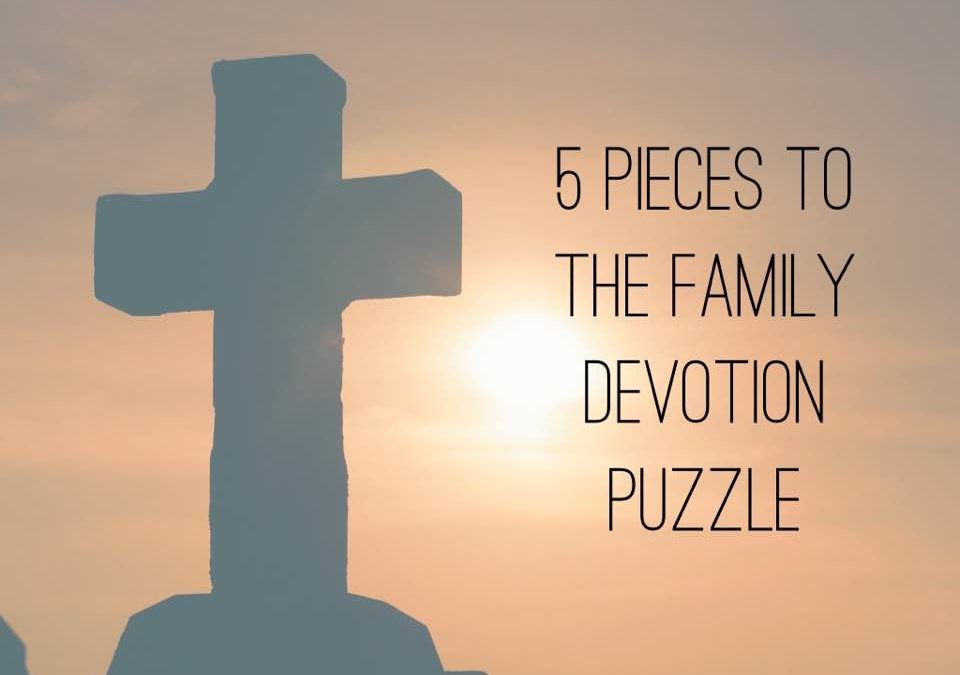 5 Pieces to the Family Devotions Puzzle