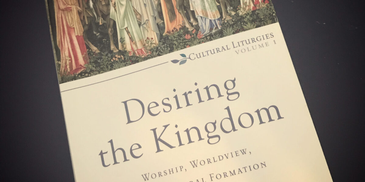 A Review of 'Desiring the Kingdom' by James K. A. Smith