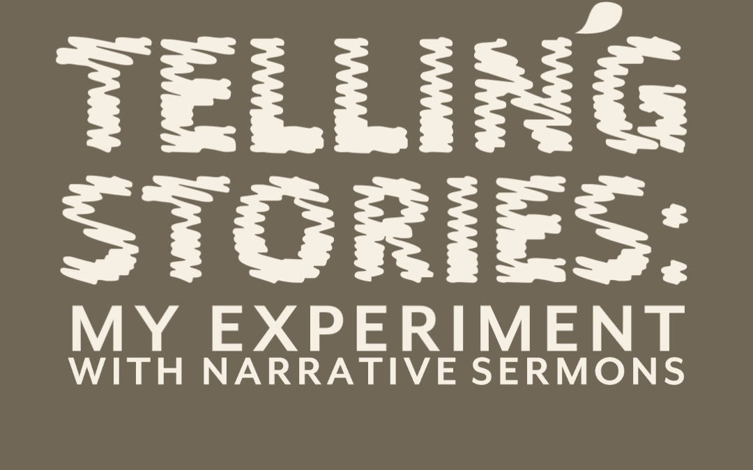 My Experiment with Narrative Sermons