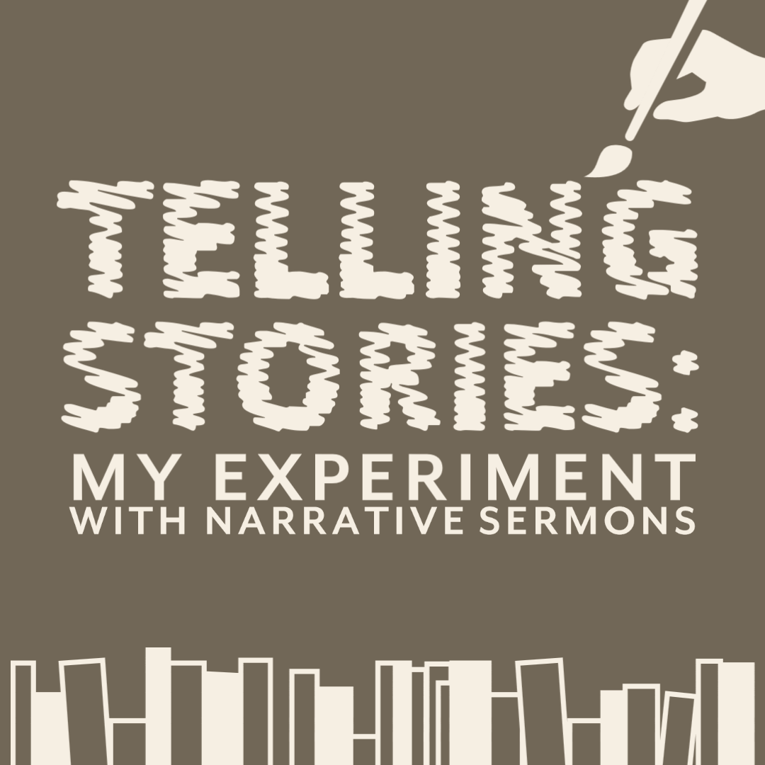 Telling Stories: My Experiment with Narrative Sermons