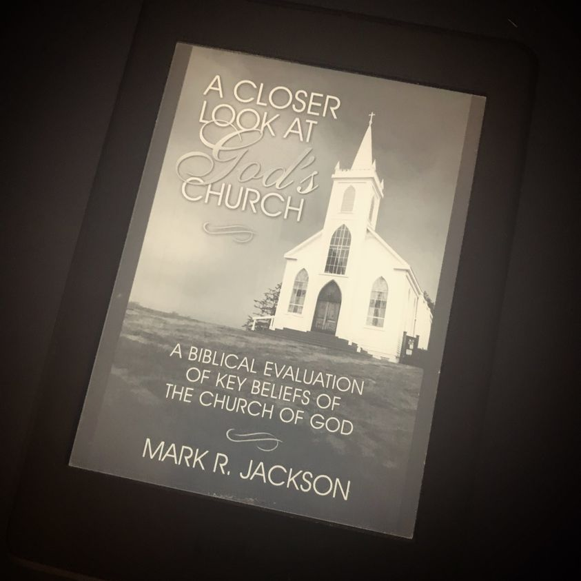A Review of 'A Closer Look at God's Church: A Biblical Evaluation of Key Beliefs of the Church of God' by Mark Jackson