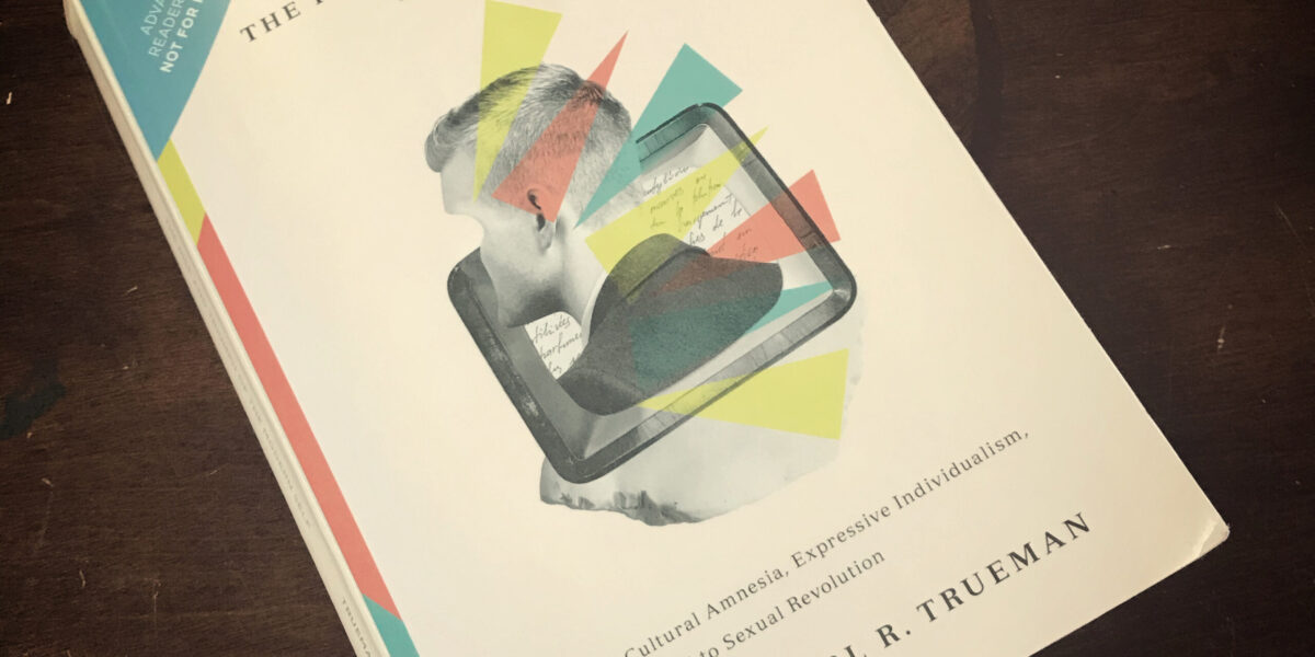 A Review of 'The Rise and Triumph of the Modern Self' by Carl Trueman